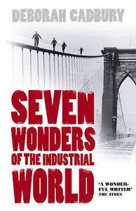 Seven Wonders of the Industrial World by Deborah Cadbury (Paperback, 2003)
