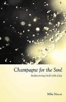 Champagne for the Soul: Rediscovering God's Gift of Joy (Paperback or Softback)
