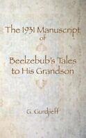 The 1931 Manuscript of Beelzebub's Tales to Hi.. 9780978979195 by Gurdjieff, G I