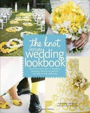 The Knot Ultimate Wedding Lookbook : More Than 1,000 Cakes, Centerpieces, Bouque