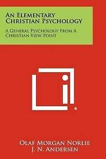 An Elementary Christian Psychology: A General Psychology From A Christian View P