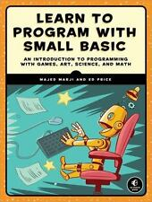 Learn to Program with Small Basic : An Introduction to Programming with...