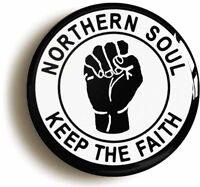NORTHERN SOUL KEEP THE FAITH BADGE BUTTON PIN (1inch diamtr) BLACK FIST ON WHITE