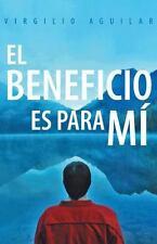 El Beneficio Es para M� by Virgilio Aguilar (2013, Hardcover)