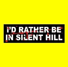 """I'D RATHER BE IN SILENT HILL"" horror movie BUMPER STICKER prop Pyramid Head new"