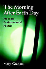 The Morning after Earth Day:   Practical Environmental Politics by Mary Graham