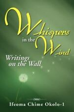 Whispers in the Wind : Writings on the Wall by Ifeoma A. Okolo (2012, Paperback)