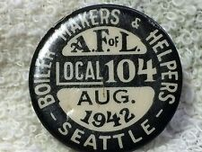 A.F. of L Labor Union Pinback Boiler Makers LOCAL 104 SEATTLE 1942