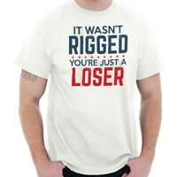 It Wasn't Rigged You're Just A Loser Trump Short Sleeve T-Shirt Tees Tshirts