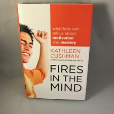 Fires in the Mind : What Kids Can Tell Us about Motivation and Mastery by What K