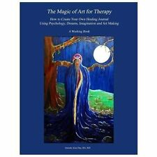 The Magic of Art for Therapy : How to Create Your Own Healing Journal Using...