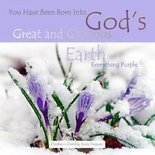 Everything Purple: God's Great and Glorious Earth : You Have Been Born Into...