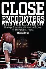 Close Encounters With the Gloves off: Boxing's Greats Recall the Inside Stories