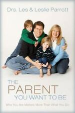The Parent You Want to Be: Who You Are Matters More Than What You Do, Les and Le
