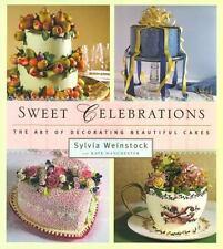Sweet Celebrations: The Art of Decorating Beautiful Cakes Weinstock, Sylvia Har