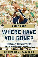 Where Have You Gone?: Notre Dame : Where Have You Gone? Derrick Mayes, Ken MacAf