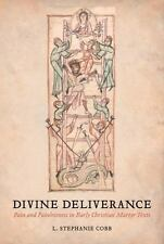 Divine Deliverance : Pain and Painlessness in Christian Martyr Texts by L....