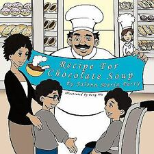 Recipe for Chocolate Soup by Salena Maria Perry (2011, Hardcover)