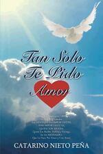 Tan Solo Te Pido Amor by Catarino Nieto Pena (2013, Paperback)