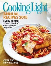 Cooking Light Annual Recipes 2015: Every Recipe! A Year?s Worth of Cooking Light