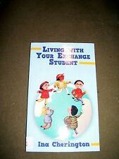 Living with Your Exchange Student by Ina Cherington (2011, Paperback)