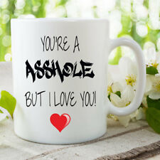 You're An As*hole But I Love You Mug Gift For Him Her Funny Novelty WSDMUG714