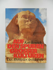 AUF DEN SPUREN GROSSER KULTUREN ABENTEUER ARCHÄOLOGIE KURT BENESCH
