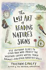 The Lost Art of Reading Nature's Signs: Use Outdoor Clues to Find Your Way, the