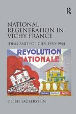 National Regeneration in Vichy France: Ideas and Policies, 1930-1944