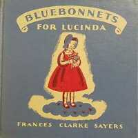 Bluebonnet for Lucinda by Frances Sayers 1934 1st Ed. Vintage Book!