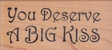 you deserve a big kiss ann-ticipations Wood Mounted Rubber Stamp 1 1/2 x 3""
