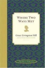 Where Two Ways Met by Grace Livingston Hill (2005, Hardcover)