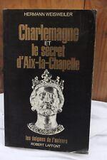 Charlemagne et le secret d'Aix la Chapelle ( H.WEISWEILER) (Edit-1982)(195pages)