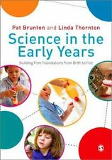 Science in the Early Years : Building Firm Foundations from Birth to Five by...
