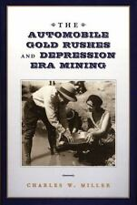 The Automobile Gold Rushes and Depression Era Mining, Miller, Charles W., Good B