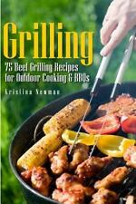 Grilling - 75 Beef Grilling Recipes for Outdoor Cooking and BBQs by Kristina...