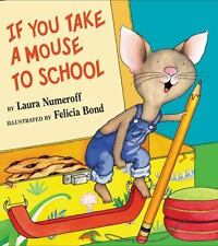 If You Take a Mouse to School   by Laura Numeroff    Hardcover Dust Jacket   New