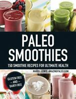 Paleo Smoothies: 150 Smoothie Recipes for Ultimate Health by Lewis, Mariel , Pap