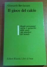 Il gioco del calcio - Giovanni Bevilacqua - Editori Riuniti - 1981 - M