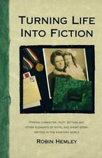 Turning Life into Fiction: Finding Character, Plot, Setting and Other Elements o