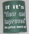 """Humor Beer Can Cozy Coaster """"If Improved Price Went Up"""""""