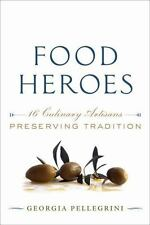 Food Heroes : 16 Culinary Artisans Preserving Tradition by Georgia Pellegrini (…