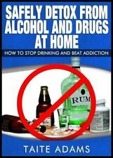 Safely Detox from Alcohol and Drugs at Home - How to Stop Drinking and Beat Addi