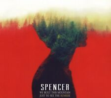 SPENCER - WE BUILT THIS MOUNTAIN JUST TO SEE THE SUNRISE  CD NEUF