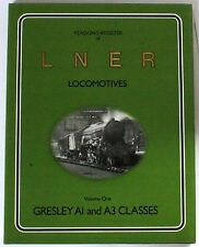 Register of London and North Eastern Railway Locomotives: v. 1: Gresley A1 an...