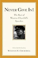 Never Give In! : The Best of Winston Churchill's Speeches by Winston...