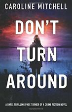 Don't Turn Around: A dark, thrilling, page-turner of a crime novel: Volume 1 (,