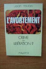 L'AVORTEMENT CRIME OU LIBERATION ?