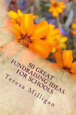 50 Great Fundraising Ideas for Schools by Teresa Milligan (2014, Paperback)