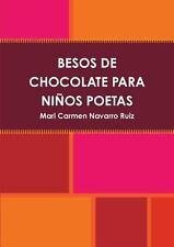 Besos de Chocolate para niños Poetas by Mari Carmen Navarro Ruiz (2013,...